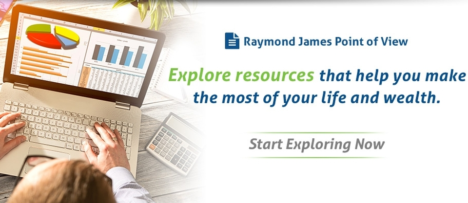 Raymond James Point of View - Explore resources that help you make the most of your life and wealth (Start Exploring Now)