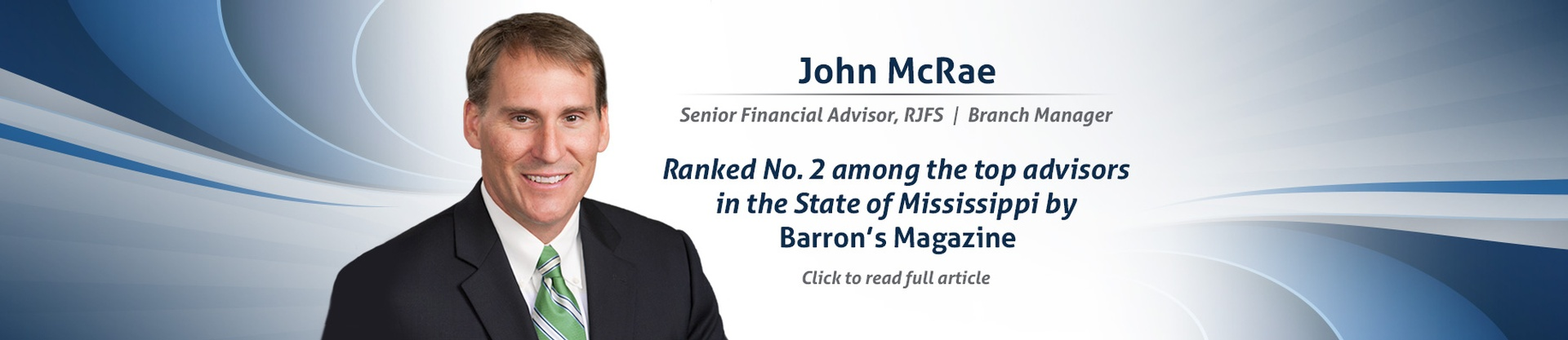 John McRae. Senior Financial Advisor, RJFS/Branch Manager. Ranked Number 2 among the top advisors in the State of Mississippi by Barron's Magazine. Click to read full article.