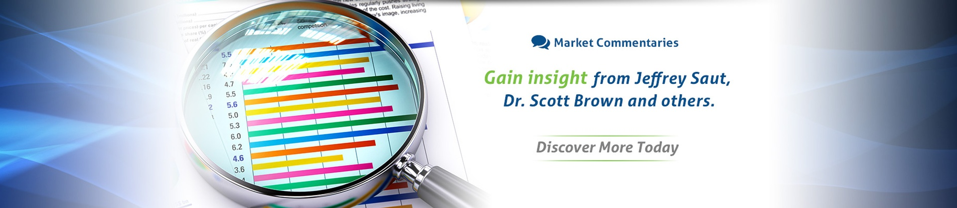 Market Commentaries. Gain insight from Jeffrey Saut, Dr. Scott Brown and others. Discover more today.