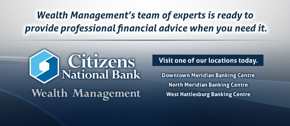 Wealth Management's team of experts is ready to provide professional financial advice when you need it. Citizens National Bank Wealth Management (logo). Downtown Meridian Banking Center, North Meridian Banking Centre, West Hattiesburg Banking Centre